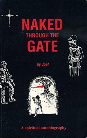 NAKED THROUGH THE GATE; A Spiritual Autobiography: Morwood, Joel