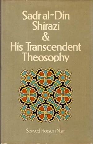 SADR AL-DIN SHIRAZI & HIS TRANSCENDENT THEOSOPHY;: Nasr, Seyyed Hossein