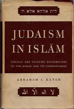 JUDAISM AND ISLAM; Biblical and Talmudic Backgrounds: Katsh, Abraham I.