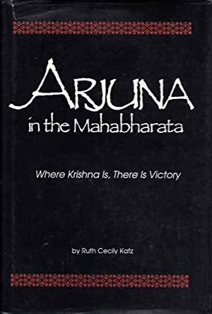 ARJUNA IN THE MAHABHARATA; Where Krishna is, There is Victory