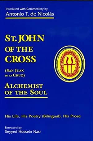 ST. JOHN OF THE CROSS: ALCHEMIST OF THE SOUL: HIS LIFE, HIS POETRY, HIS PROSE