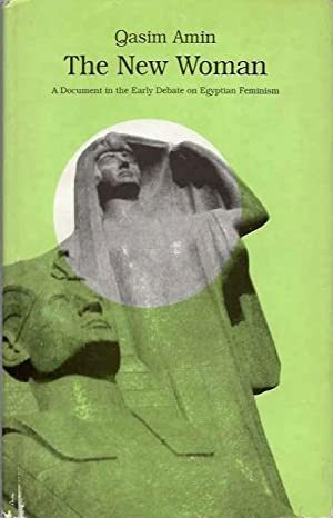 THE NEW WOMAN; A Document in the Early Debate on Egyptian Feminism