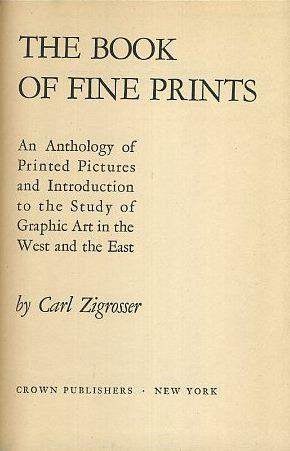 THE BOOK OF FINE PRINTS: AN ANTHOLOGY OF PRINTED PICTURES AND INTRODUCTION TO THE STUDY OF GRAPHI...