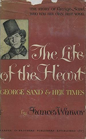 THE LIFE OF THE HEART: GEORGE SAND & HER TIMES