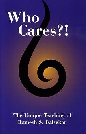 WHO CARES?!; The Unique Teaching of Ramesh S. Balsekar: Balsekar, Ramesh S.