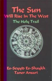 THE SUN WILL RISE IN THE WEST: THE HOLY TRAIL