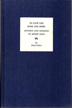 TO LOVE YOU MORE AND MORE:; Sonnets and Ghazals to Meher baba