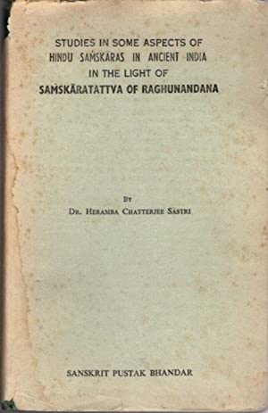 STUDIES IN SOME ASPECTS OF HINDU SAMSKARAS IN ANCIENT INDIA, IN THE LIGHT OF SAMSKARATATTVA OF RA...