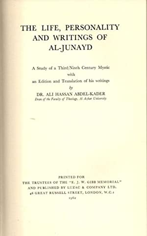 THE LIFE, PERSONALITY AND WRITINGS OF AL-JUNAYD; A Study of a Third/Ninth Century Mystic