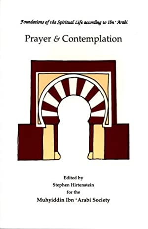 PRAYER AND CONTEMPLATION; Foundations of the Spiritual Life According to Ibn 'Arabi