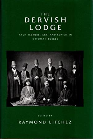 THE DERVISH LODGE; Architecture, Art, and Sufism in Ottoman Turkey