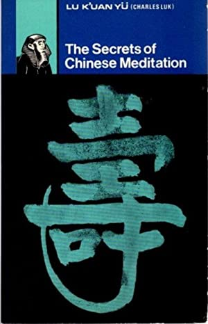 THE SECRETS OF CHINESE MEDITATION.; Self-cultivation by Mind Control as taught in the Ch'an, Maha...