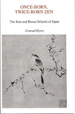 ONCE-BORN, TWICE-BORN ZEN; The Soto and Rinzai Schools of Japan