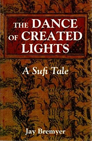 THE DANCE OF CREATED LIGHTS; A Sufi Tale