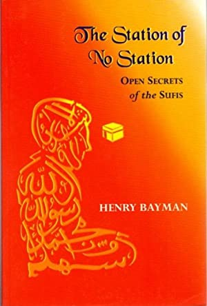 THE STATION OF NO STATION; Open Secrets of the Sufis