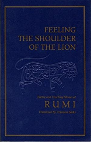 FEELING THE SHOULDER OF THE LION.; Poetry and Teching Stories of Rumi