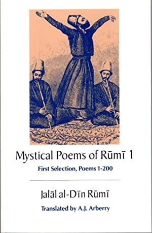 MYSTICAL POEMS OF RUMI 1; First Selection, Poems 1-200