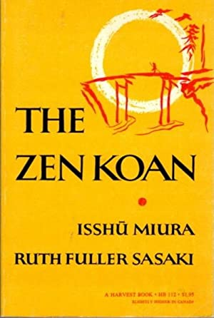 THE ZEN KOAN; Its History and Use in Rinzai Zen