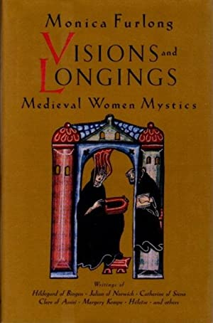 VISIONS AND LONGINGS; Medieval Women Mystics