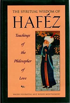 SPIRITUAL WISDOM OF HAFÉZ; Teachings of the Philosopher of Love