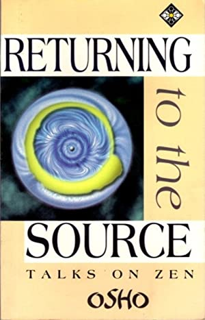RETURNING TO THE SOURCE; Talks on Zen