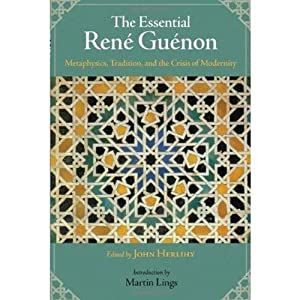 THE ESSENTIAL RENE GUENON; Metaphysics, Tradition, and the Crisis of Modernity