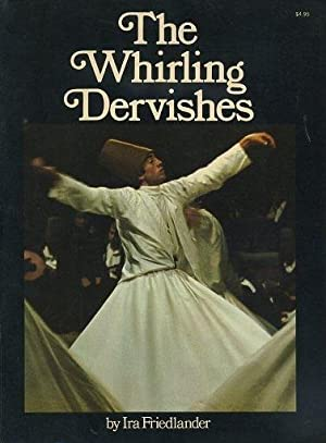 THE WHIRLING DERVISHES.; Being an Account of the Sufi Order known as the Mevlevis and its Founder...