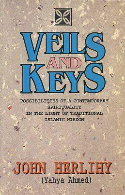 VEILS AND KEYS; Possibilities of a Contemporary Spirituality in the Light of Traditional Islamic ...
