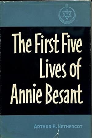 THE FIRST FIVE LIVES OF ANNIE BESANT: Besant] Northcot, Arthur