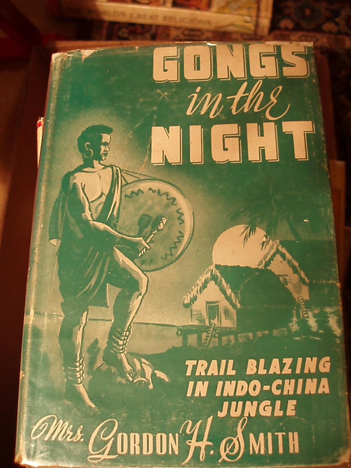 Gongs in the Night, Reaching the Tribes of French Indo - China Smith, Mrs. Gordon H. Very Good Hardcover