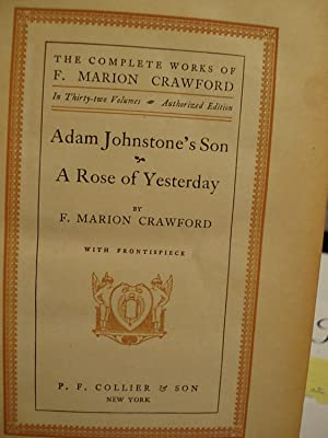 Adam Johnstone's Son / a Rose of Yesterday (The Complete Works of F. Marion Crawford - ...