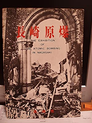 The Exhibition of the Atomic Bombing in Nagasaki: Akizuki, Tatsuichiro / Okuda, Norihise / Morotani...