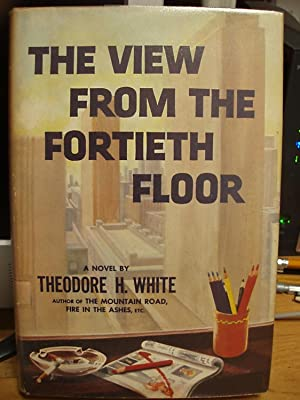 The View from the Fortieth Floor: White, Theodore H.