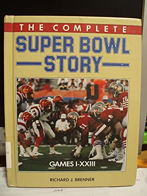 The Complete Super Bowl Story - Games I - XXIII: Brenner, Richard