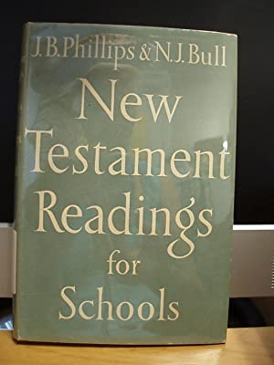New Testament Readings for Schools: Phillips, J. B. / Bull, N.J.