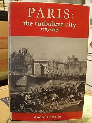 Paris: The Turbulent City 1783-1871: Castelot, Andre