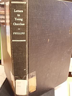 Letters to Young Churches: Phillips, J. A.