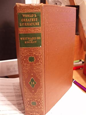 Westward Ho! (The World's Greatest Literature - Vol. 14): Kingsley, Charles
