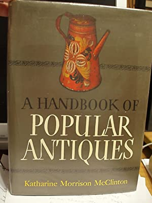 A Handbook of Popular Antiques: McClinton, Katherine Morrison