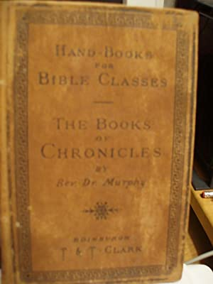 The Books of Chronicles (Handbooks for Bible Classes ): Murphy, James G.