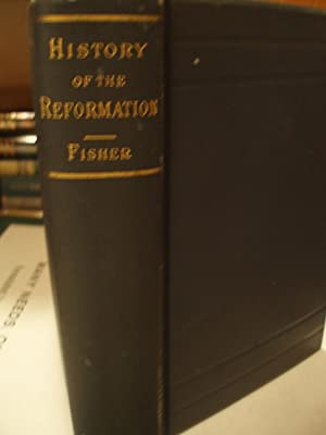 The Reformation: Fisher, George P.