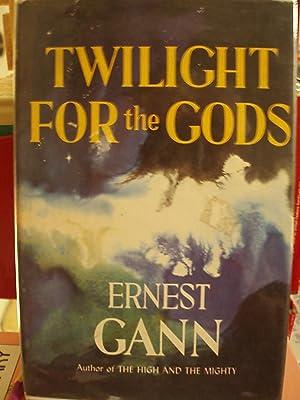 Twilight for the Gods: Gann, Ernest K.