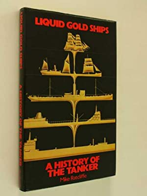 Liquid Gold Ships: A History of the: Ratcliffe, Mike