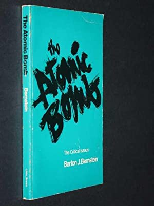 The Atomic Bomb: The Critical Issues: Bernstein, B. J.