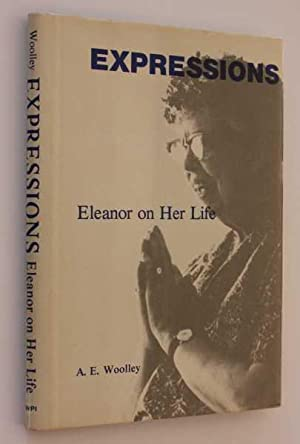 Expressions: Eleanor on Her Life: Woolley, A. E.
