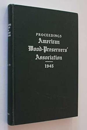 Proceedings of the Forty-First Annual Meeting of the American Wood-Preservers' Association: ...
