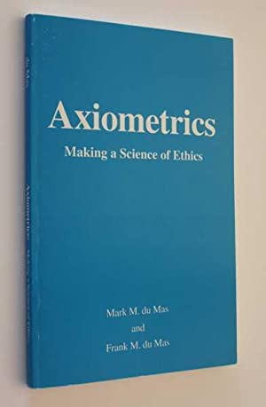 Axiometrics: Making a Science of Ethics: du Mas, Mark M.