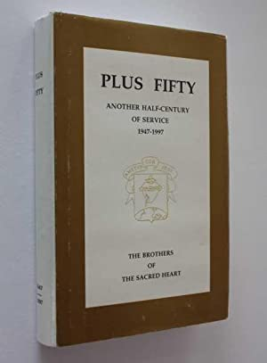 Plus Fifty: Another Half-Century of Service 1947 - 1997 by the Brothers of The Sacred Heart: ...