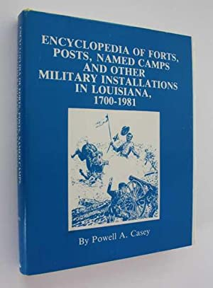 Encyclopedia of Forts, Posts, Named Camps, and Other Military Installations in Louisiana, 1700-1981...