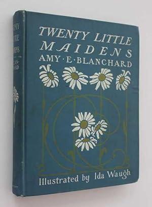Twenty Little Maidens: Blanchard, Amy E.
